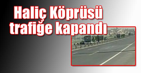 Haliç Köprüsü Trafiğe Kapandı