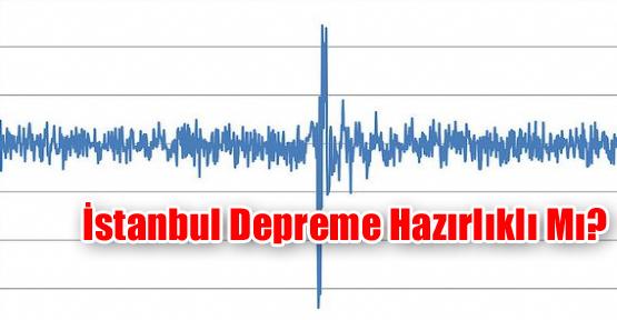 İstanbul Depreme Hazırlıklı Mı?