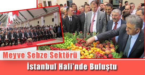 Meyve Sebze Sektörü İstanbul Hali'nde Buluştu