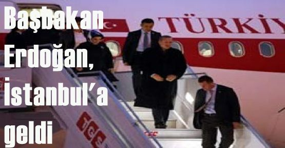 Başbakan Erdoğan, İstanbul'a geldi