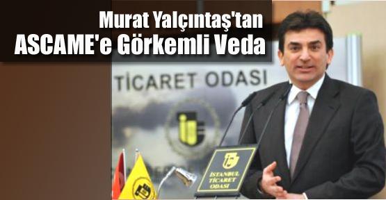 Murat Yalçıntaş'tan ASCAME'e Görkemli Veda
