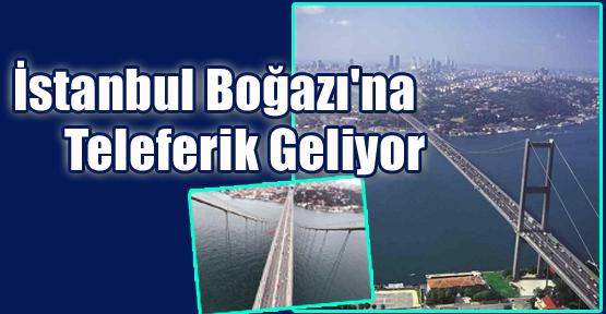 İstanbul Boğazı'na Teleferik Geliyor