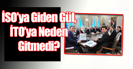 İSO'ya Giden Gül, İTO'ya Neden Gitmedi?