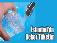 İstanbul'da Rekor Su Tüketimi