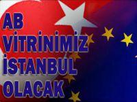 AB vitrinimiz İstanbul olacak