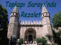 Topkapı Sarayı'nda Rezalet