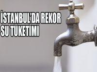 İstanbul'dan rekor su tüketimi