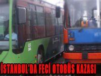 İstanbul'da feci otobüs kazası