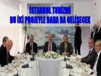 İstanbul turizmi bu iki projeyle daha da gelişecek