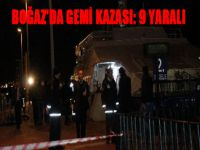 Boğaz'da gemi kazası: 9 yaralı