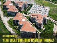 Fatih Üniversitesi: Yerli enerji üretimine teşvik artırılmalı