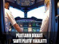 Pilotların dikkati 'sahte pilotu' yakalattı