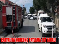 İstanbul Kartal'da Korkunç Patlama; İki Yaralı
