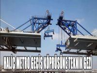 Haliç Metro Geçiş Köprüsü'ne Teknik Gezi
