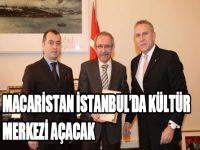 Macaristan, İstanbul'da kültür merkezi açacak