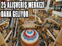 25 Alışveriş merkezi daha geliyor