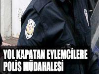 Yol Kapatan Eylemcilere Polis Müdahalesi