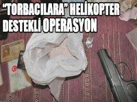 """""""Torbacılara"""" Helikopter Destekli Operasyon"""