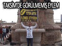 Taksim'de görülmemiş eylem