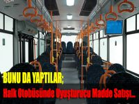 Halk Otobüsünde Uyuşturucu Madde Satışı...