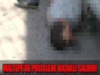 Maltepe'de polislere bıçaklı saldırı