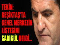 Tekin: 'Beşiktaş'ta genel merkezin listesini Sarıgül deldi'