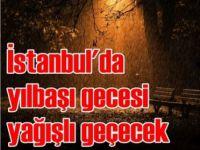 İstanbul'da yılbaşı gecesi yağışlı geçecek
